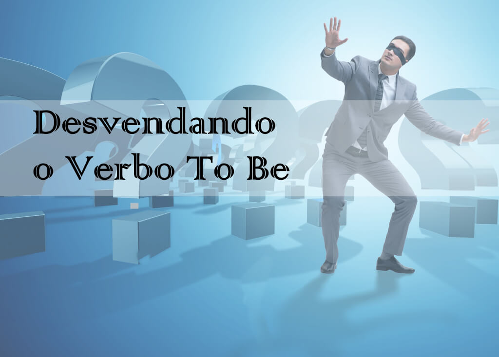 Desvendando o Verbo To Be